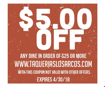 $5 off any dine in order of $25 or more. With this coupon. Not valid with other offers. Expires 4/30/18.