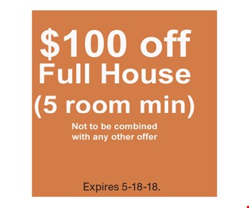 $100 OFF full house (5 room min). Not to be combined with any other offer. Expires 5-18-18.