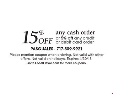 15% off any cash order or 5% off any credit or debit card order. Please mention coupon when ordering. Not valid with other offers. Not valid on holidays. Expires 4/30/18. Go to LocalFlavor.com for more coupons.