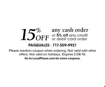 15% Off any cash order or 5% off any credit or debit card order. Please mention coupon when ordering. Not valid with other offers. Not valid on holidays. Expires 2/28/18. Go to LocalFlavor.com for more coupons.