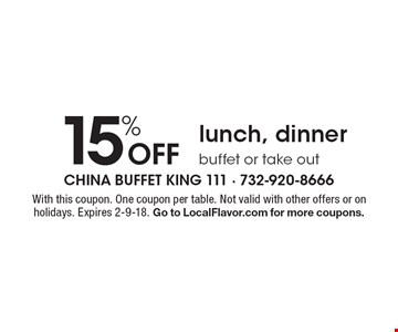 15% Off lunch, dinner buffet or take out. With this coupon. One coupon per table. Not valid with other offers or on holidays. Expires 2-9-18. Go to LocalFlavor.com for more coupons.