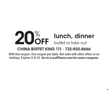 20% Off lunch, dinner buffet or take out. With this coupon. One coupon per table. Not valid with other offers or on holidays. Expires 2-9-18. Go to LocalFlavor.com for more coupons.