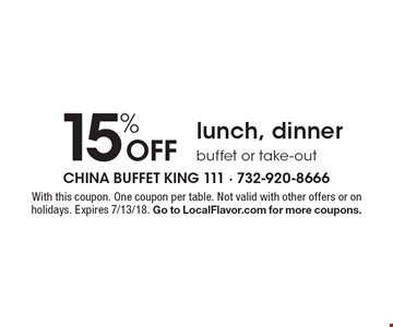 15% off lunch, dinner. Buffet or take-out. With this coupon. One coupon per table. Not valid with other offers or on holidays. Expires 7/13/18. Go to LocalFlavor.com for more coupons.