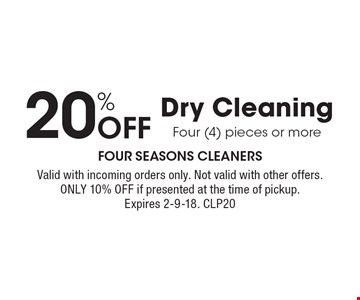 20% off dry cleaning four (4) pieces or more. Valid with incoming orders only. Not valid with other offers. Only 10% off if presented at the time of pickup. Expires 2-9-18. CLP20
