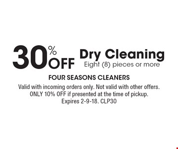 30% off dry cleaning eight (8) pieces or more. Valid with incoming orders only. Not valid with other offers. Only 10% off if presented at the time of pickup. Expires 2-9-18. CLP30