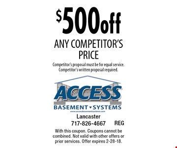 $500 off any competitor's price Competitor's proposal must be for equal service. Competitor's written proposal required.. With this coupon. Coupons cannot be combined. Not valid with other offers or prior services. Offer expires 2-28-18.