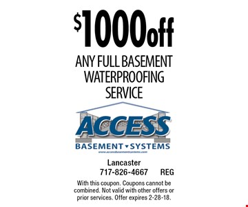 $1000 off Any full Basement Waterproofing Service. With this coupon. Coupons cannot be combined. Not valid with other offers or prior services. Offer expires 2-28-18.
