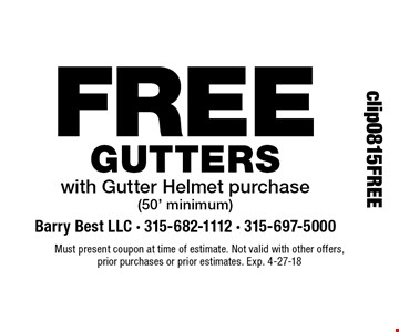 FREE Gutters with Gutter Helmet purchase (50' minimum). Must present coupon at time of estimate. Not valid with other offers, prior purchases or prior estimates. Exp. 4-27-18