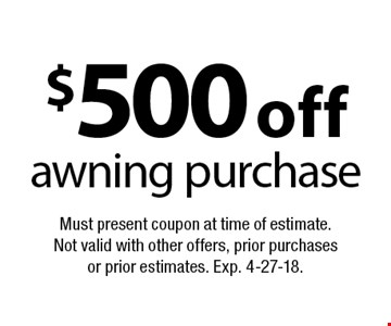 $500 off awning purchase. Must present coupon at time of estimate. Not valid with other offers, prior purchases or prior estimates. Exp. 4-27-18.