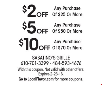 $10 OFF Any Purchase Of $70 Or More. $5 OFF Any Purchase Of $50 Or More. $2 OFF Any Purchase Of $25 Or More. With this coupon. Not valid with other offers. Expires 2-28-18. Go to LocalFlavor.com for more coupons.