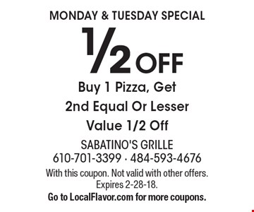 MONDAY & TUESDAY SPECIAL 1/2 OFF Buy 1 Pizza, Get 2nd Equal Or Lesser Value 1/2 Off. With this coupon. Not valid with other offers. Expires 2-28-18. Go to LocalFlavor.com for more coupons.