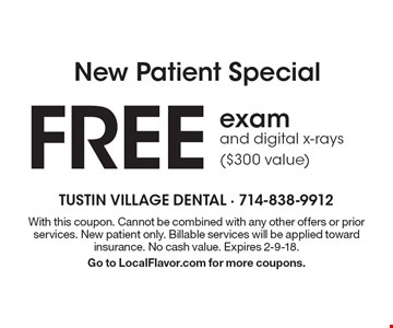 New Patient Special. Free exam and digital x-rays ($300 value). With this coupon. Cannot be combined with any other offers or prior services. New patient only. Billable services will be applied toward insurance. No cash value. Expires 2-9-18. Go to LocalFlavor.com for more coupons.