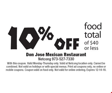 10% off food total of $40 or less. With this coupon. Valid Monday-Thursday only. Valid at Netcong location only. Cannot be combined. Not valid on holidays or with special menus. Print ad coupons only, no online or mobile coupons. Coupon valid on food only. Not valid for online ordering. Expires 12-14-18.