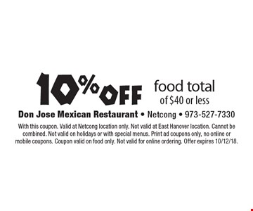 10%off food total of $40 or less. With this coupon. Valid at Netcong location only. Not valid at East Hanover location. Cannot be combined. Not valid on holidays or with special menus. Print ad coupons only, no online or mobile coupons. Coupon valid on food only. Not valid for online ordering. Offer expires 10/12/18.