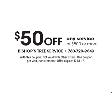 $50 Off any service of $500 or more. With this coupon. Not valid with other offers. One coupon per visit, per customer. Offer expires 5-18-18.