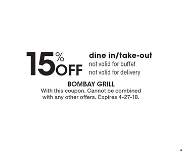 15% Off dine in/take-out not valid for buffet not valid for delivery. With this coupon. Cannot be combined with any other offers. Expires 4-27-18.