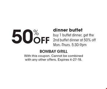 50% Off dinner buffet. buy 1 buffet dinner, get the 2nd buffet dinner at 50% off Mon.-Thurs. 5:30-9pm. With this coupon. Cannot be combined with any other offers. Expires 4-27-18.