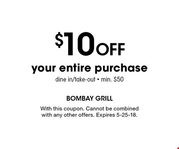 $10 Off your entire purchase. Dine in/take-out. Min. $50. With this coupon. Cannot be combined with any other offers. Expires 5-25-18.