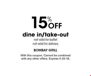 15% Off dine in/take-out. Not valid for buffet. Not valid for delivery. With this coupon. Cannot be combined with any other offers. Expires 5-25-18.