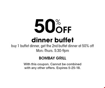 50% Off dinner buffet. Buy 1 buffet dinner, get the 2nd buffet dinner at 50% off. Mon.-Thurs. 5:30-9pm. With this coupon. Cannot be combined with any other offers. Expires 5-25-18.