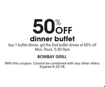 50% Off dinner buffet. Buy 1 buffet dinner, get the 2nd buffet dinner at 50% off Mon.-Thurs. 5:30-9pm. With this coupon. Cannot be combined with any other offers. Expires 6-22-18.