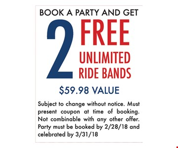 2 free unlimited ride bands.