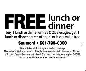 FREE lunch or dinner. Buy 1 lunch or dinner entree & 2 beverages, get 1 lunch or dinner entree of equal or lesser value free. Dine in, take-out & delivery. Not valid on holidays. Max. value $19.00. Must mention this offer when ordering. With this coupon. Not valid with other offers or if coupons are altered. One coupon per table. Offer expires 6/15/18. Go to LocalFlavor.com for more coupons.