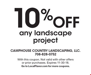 10% Off any landscape project. With this coupon. Not valid with other offers or prior purchases. Expires 11-30-18. Go to LocalFlavor.com for more coupons.
