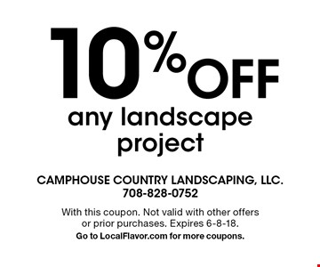 10% Off any landscape project. With this coupon. Not valid with other offers or prior purchases. Expires 6-8-18. Go to LocalFlavor.com for more coupons.