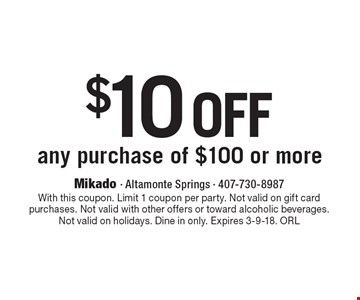 $10 off any purchase of $100 or more. With this coupon. Limit 1 coupon per party. Not valid on gift card purchases. Not valid with other offers or toward alcoholic beverages. Not valid on holidays. Dine in only. Expires 3-9-18. ORL