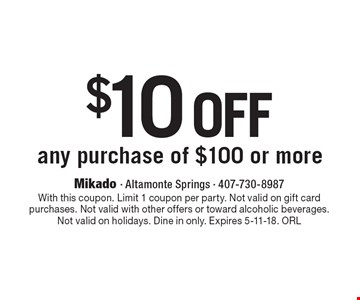 $10 off any purchase of $100 or more. With this coupon. Limit 1 coupon per party. Not valid on gift card purchases. Not valid with other offers or toward alcoholic beverages. Not valid on holidays. Dine in only. Expires 5-11-18. ORL