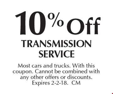 10% off transmission service. Most cars and trucks. With this coupon. Cannot be combined with any other offers or discounts. Expires 2-2-18.CM