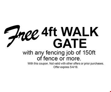 Free 4ft WALK GATE with any fencing job of 150ft of fence or more.. With this coupon. Not valid with other offers or prior purchases.Offer expires 5/4/18.