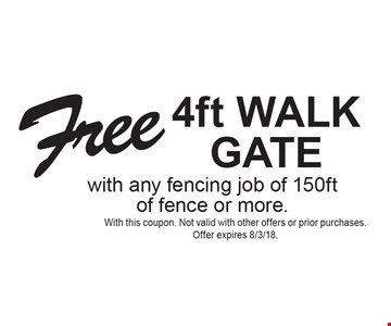 Free 4ft WALK GATE with any fencing job of 150ft of fence or more. With this coupon. Not valid with other offers or prior purchases. Offer expires 8/3/18.