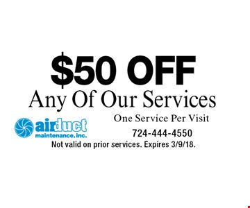 $50 OFF Any Of Our Services One Service Per Visit. Not valid on prior services. Expires 3/9/18.