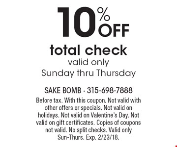 10% OFF total check valid only Sunday thru Thursday. Before tax. With this coupon. Not valid with other offers or specials. Not valid on holidays. Not valid on Valentine's Day. Not valid on gift certificates. Copies of coupons not valid. No split checks. Valid only Sun-Thurs. Exp. 2/23/18.