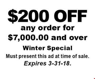 $200 OFF any order for $7,000.00 and over. Must present this ad at time of sale. Expires 3-31-18.