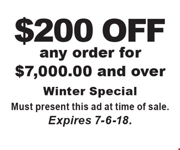 $200 OFF any order for $7,000.00 and over. Must present this ad at time of sale. Expires 7-6-18.