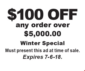 $100 OFF any order over $5,000.00. Must present this ad at time of sale. Expires 7-6-18.