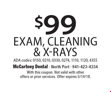 $99 Exam, Cleaning & X-Rays. ADA codes: 0150, 0210, 0330, 0274, 1110, 1120, 4355. With this coupon. Not valid with other offers or prior services. Offer expires 5/14/18.
