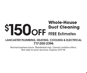 $150 off whole-house duct cleaning free estimates. Normal business hours. Residential only. Cannot combine offers. Not valid on prior services. Expires 3/31/18.