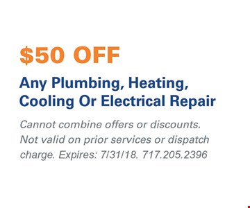 $50 Off Any Plumbing, Heating, Cooling Or Electrical Repair. Cannot combine offers or discounts. Not valid on prior services or dispatch charge. Expires: 7/31/18.