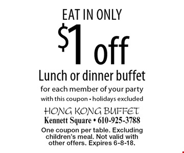 $1 off Lunch or dinner buffet for each member of your party. With this coupon. Eat in only. Holidays excluded. One coupon per table. Excluding children's meal. Not valid with other offers. Expires 6-8-18.