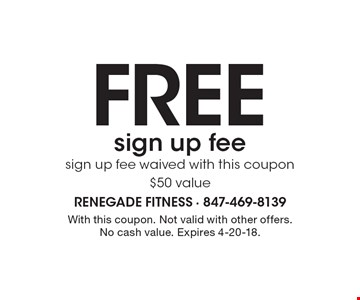 Free sign up fee sign up fee waived with this coupon $50 value. With this coupon. Not valid with other offers. No cash value. Expires 4-20-18.