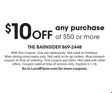 $10 Off any purchase of $50 or more. With this coupon. One per table/party. Not valid on holidays. Main dining room menu only. Not valid on to-go orders. Must present coupon at time of ordering. One coupon per table. Not valid with other offers. Coupon valid at time of service only. Expires 5-1-18. Go to LocalFlavor.com for more coupons.