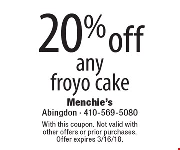 20% off any froyo cake. With this coupon. Not valid with other offers or prior purchases. Offer expires 3/16/18.