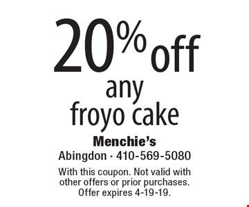 20% off any froyo cake. With this coupon. Not valid with other offers or prior purchases. Offer expires 2-8-19.