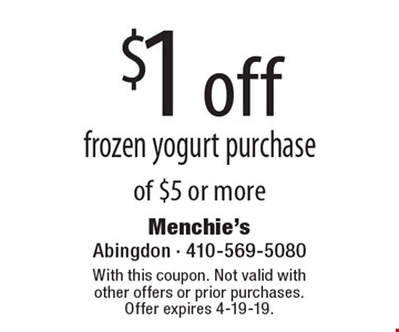 $1 off frozen yogurt purchase of $5 or more. With this coupon. Not valid with other offers or prior purchases. Offer expires 2-8-19.