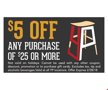 $5 off any purchase of $25 or more. Not valid on holidays. Cannot be used with any other coupon, discount, promotion or to purchase gift cards. Excludes tax, tip and alcoholic beverages. Valid at all YP locations. Offer expires 2/28/18.