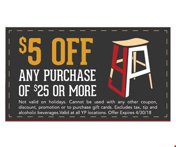 $5 off any purchase of $25 or more. Not valid on holidays. cannot be used with any other coupon, discount, promotion or to purchase gift cards. Excludes tax, tip and alcoholic beverages. Valid at all YP locations. Offer expires 4/30/18.
